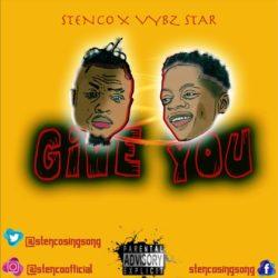 Music: Stenco x Vybz Star - Give You